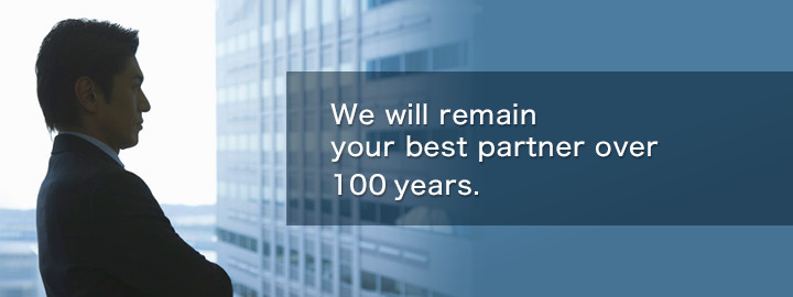 We will remain your best partnerover 100 years.